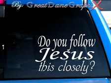 Do you follow Jesus This Closely? Style #1 Vinyl Decal Sticker -Color Choice-