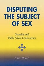 Disputing the Subject of Sex: Sexuality and Public School Controversies: By C...