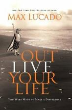 Outlive Your Life : You Were Made to Make a Difference by Max Lucado (2010,...
