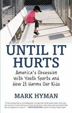 Until It Hurts: America's Obsession with Youth Sports and How It Harms Our Kids,