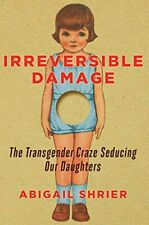 Irreversible Damage : The Transgender Craze Seducing Our Daughters by Abigail Shrier (2020, Hardcover)