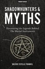 Shadowhunters and Myths : Discovering the Legends Behind the Mortal Instrumen...