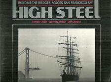 High Steel Building the Bridges Across San Francisco Bay Richard Dillon