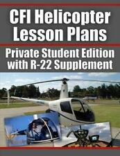 CFI Helicopter Lesson Plans : Private Student Edition with R-22 Supplement by...
