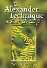 The Alexander Technique : A Skill for Life by Pedro De Alcantara (1999,...