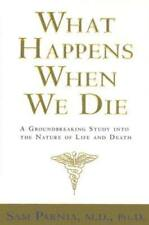 What Happens When We Die?: A Groundbreaking Study Into the Nature of Life and