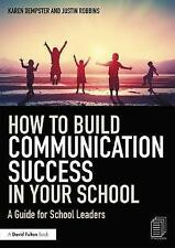 How to Build Communication Success in Your School: A Guide for School Leaders by