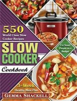 Slow Cooker Cookbook: 550 World Class Slow Cooker Recipes with 3-Week Healthy Me