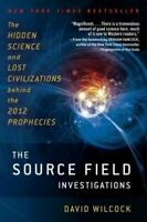 Source Field Investigations : The Hidden Science and Lost Civilizations Behin...