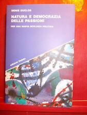 DENIS DUCLOS - NATURA E DEMOCRAZIA DELLE PASSIONI - EDIZIONI DEDALO 2000