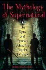 Mythology of Supernatural : The Signs and Symbols Behind the Popular Tv Show,.