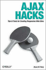 Ajax Hacks: Tips & Tools for Creating Responsive Web Sites by Bruce W. Perry