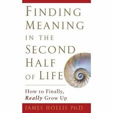 NEW - Finding Meaning in the Second Half of Life: How to Finally, Really Grow Up