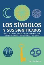 Los simbolos y sus significados: Guia ilustrada de mas de mil simbolos, con sus