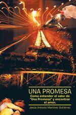 """Una Promesa: Como Entender El Valor De """"Una Promesa"""" Y Encontrar El Amor. (Spani"""