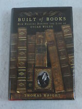 Thomas Wright BUILT OF BOOKS How Reading Defined the Life of Oscar Wilde 1st Ed