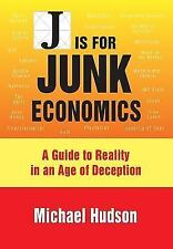 J Is for Junk Economics: A Guide to Reality in an Age of Deception (Paperback or