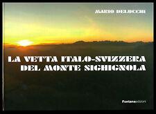 M. Delucchi - LA VETTA ITALO-SVIZZERA DEL MONTE SIGHIGNOLA. Fontana edizioni