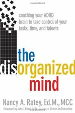 The Disorganized Mind: Coaching Your ADHD Brain to