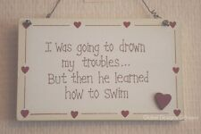 Wall Plaque I Was Going To Drown My Troubles Then He Learnt How To Swin F0632I