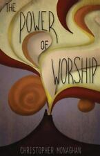 The Power of Worship : Full Edition by Christopher Monaghan (2014, Paperback)