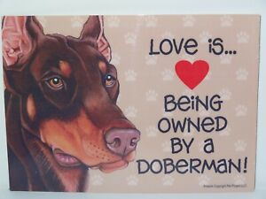 Love Is Being Owned By A Doberman Dog 5x7 Hang Anywhere Sign w/ Magnet