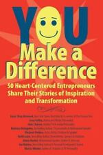 YOU Make a Difference: 50 Heart-Centered Entrepreneurs Share Their Stories of