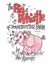 The Pig and Whistle of Downtrotter Farm by Peter Maddocks (2013, Paperback,...