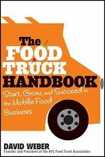 The Food Truck Handbook : Start, Grow, and Succeed in the Mobile Food...