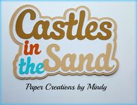 CRAFTECAFE MINDY SAND CASTLES BEACH DIECUT premade paper piecing TITLE scrapbook