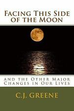 Facing This Side of the Moon : And the Other Major Changes in Our Lives by C....