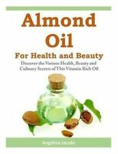 USED (LN) Almond Oil for Health and Beauty: Discover the Various Health, Beauty