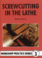NEW Screwcutting in the Lathe (Workshop Practice Series) by Martin Cleeve