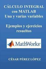 CALCULO INTEGRAL con MATLAB. una y Varias Variables. Ejemplos y Ejercicios: B...