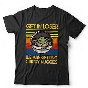 Get In Loser We Are Getting Chicky Nuggies Tshirt Unisex & Kids - Yoda, Cute