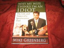 Why My Wife Thinks I'm an Idiot : The Life & Times...MIKE GREENBERG HD SIGNED