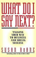 What Do I Say Next? : Talking Your Way to Business and Social Success by...