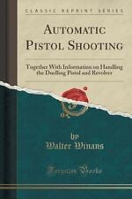 Automatic Pistol Shooting: Together with Information on Handling the Duelling Pi