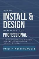 How to Install & Design solar panels like a professional: Save thous&s by doi…
