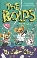 The Bolds Go Wild by Julian Clary 9781783448043 | Brand New | Free UK Shipping