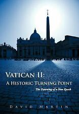 Vatican II: A Historic Turning Point : The Dawning of a New Epoch by David...
