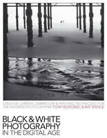 Black-and-White Photography in the Digital Age: Creative Camera, Darkroom and Pr
