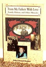 FROM MY FATHERS WITH LOVE FAMILY HISTORY & OTHER MIRACLES by John Holden MORMON