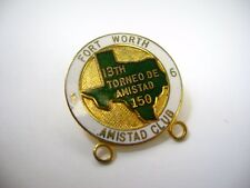 Vintage Collectible Pin: Fort Worth Amistad Club 13th Torneo de Amistad 150 86