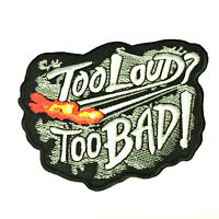 Too Loud Too Bad Embroidery Patch 4 Inch Embroidered Badge Biker Jacket T Shirt