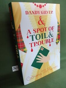 CATRIONA McPHERSON DANDY GILVER AND A SPOT OF TOIL AND TROUBLE FIRST UK HB