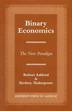 NEW Binary Economics: The New Paradigm by Robert Ashford