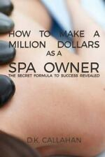How to Make a Million Dollars As a Spa Owner : The Secret Formula to Success...