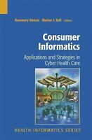 Consumer Informatics : Applications and Strategies in Cyber Health Care