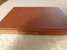 The German Bayonet By John Walter 1st Edition. Hardcover scarce
